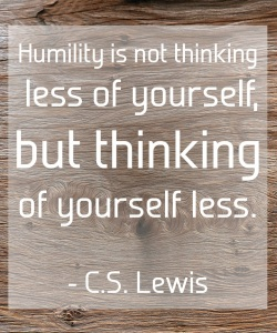 C_S_-Lewis-Humility-is-not-thinking-less-of-yourself-but-thinking-of-yourself-less_